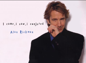 Alan Rickman Quote - came, saw, conjured