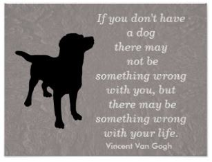 If you don't have a dog - Vincent Van Gogh