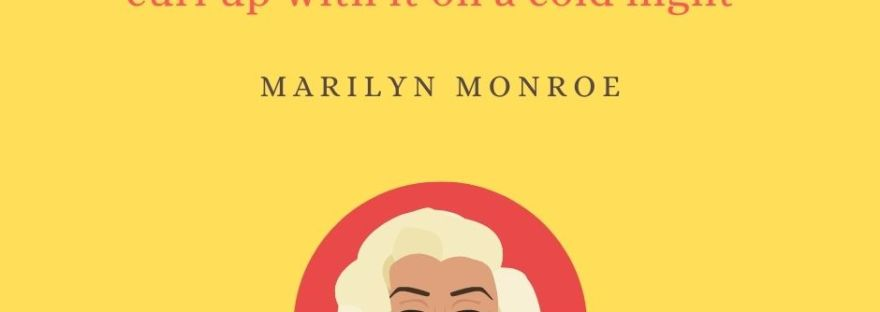 """""""A career is wonderful, but you can't curl up with it on a cold night."""" - Marilyn Monroe"""